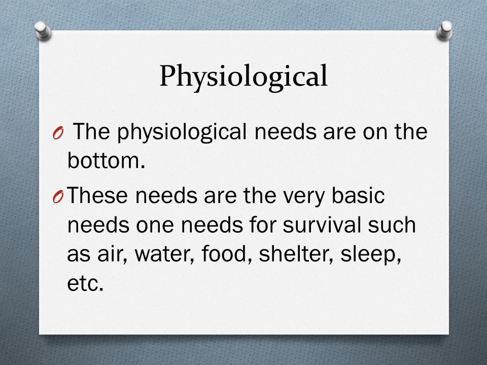 Physiological The physiological needs are on the bottom.