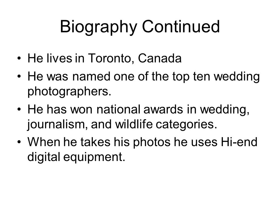 Biography Continued He lives in Toronto, Canada