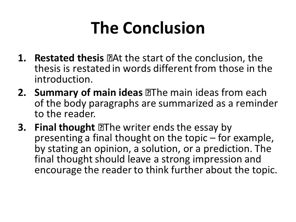 The Conclusion Restated thesis At the start of the conclusion, the thesis is restated in words different from those in the introduction.