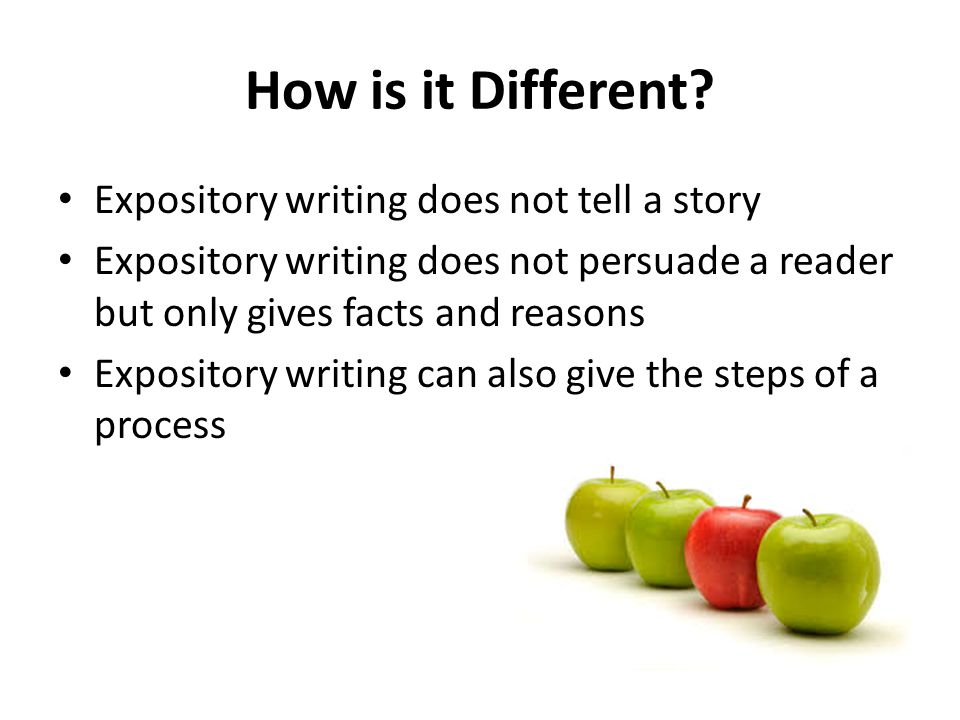 How is it Different Expository writing does not tell a story