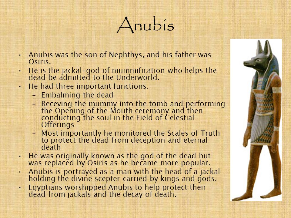 Anubis Anubis was the son of Nephthys, and his father was Osiris.