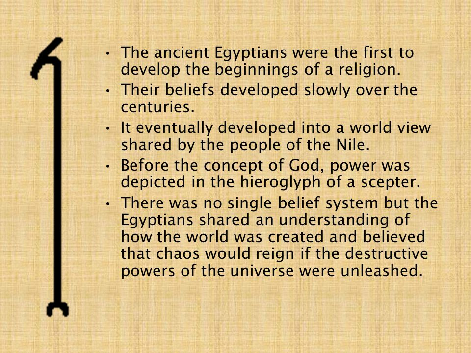 The ancient Egyptians were the first to develop the beginnings of a religion.