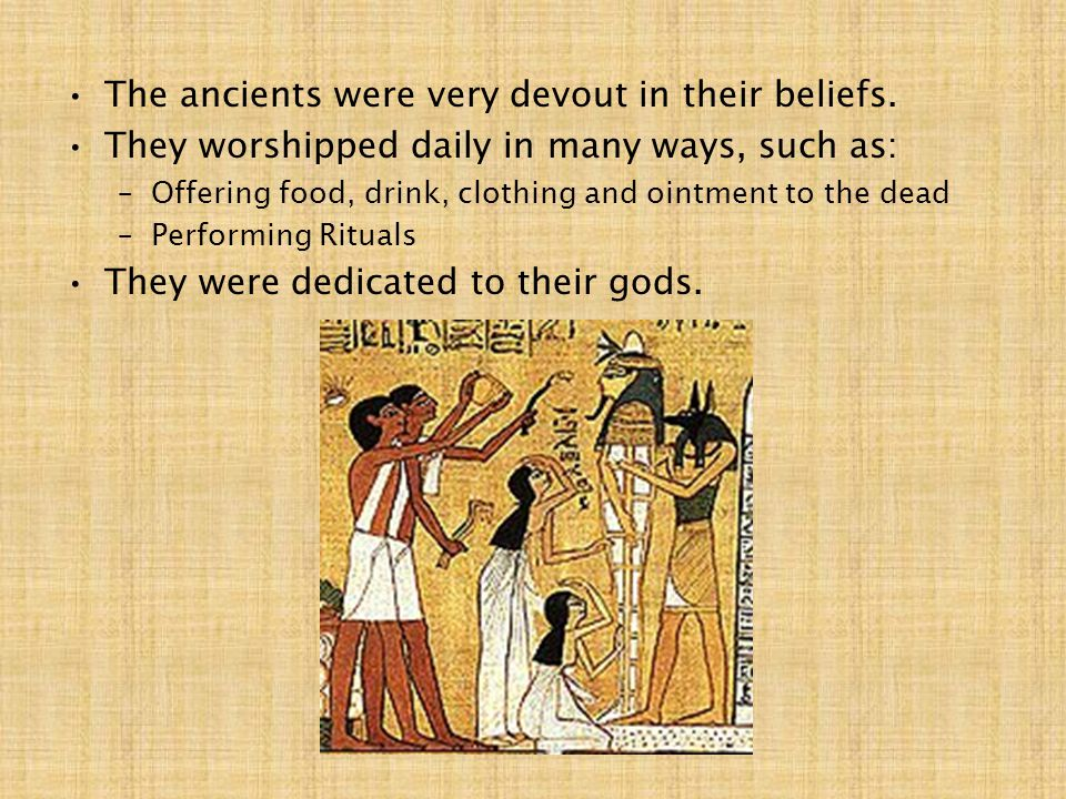 The ancients were very devout in their beliefs.