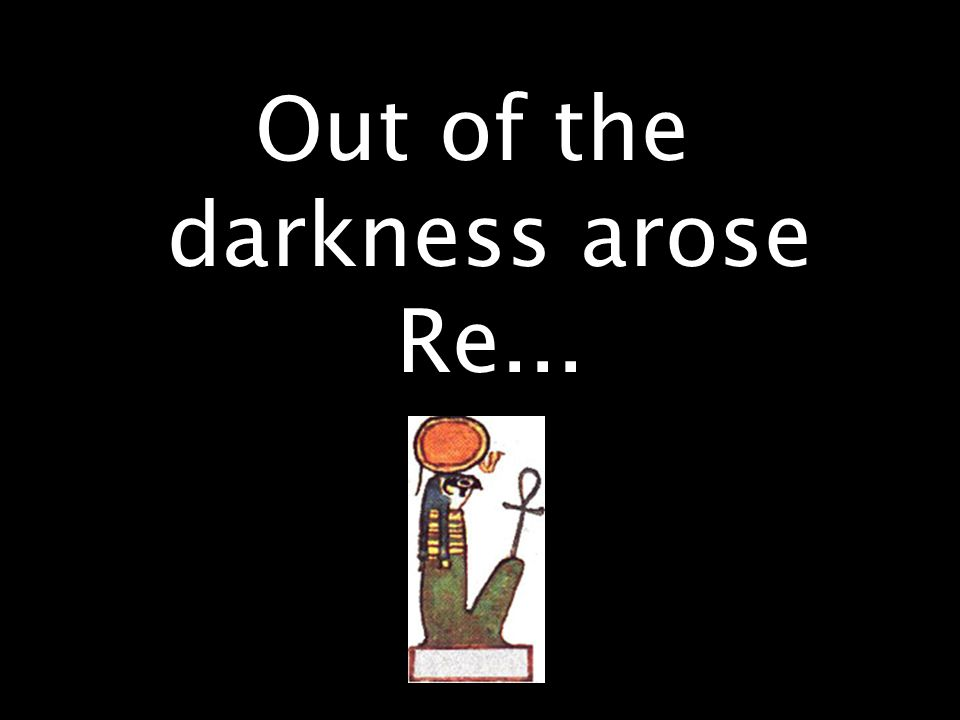 Out of the darkness arose Re...