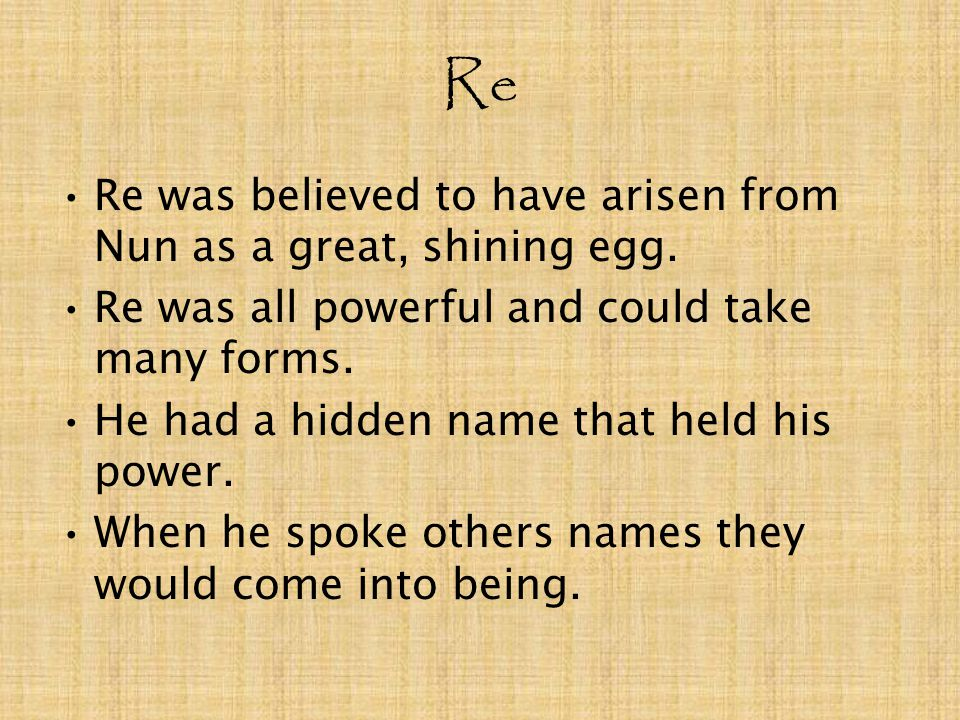 Re Re was believed to have arisen from Nun as a great, shining egg.