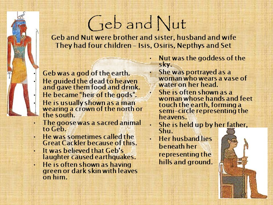 Geb and Nut Geb and Nut were brother and sister, husband and wife