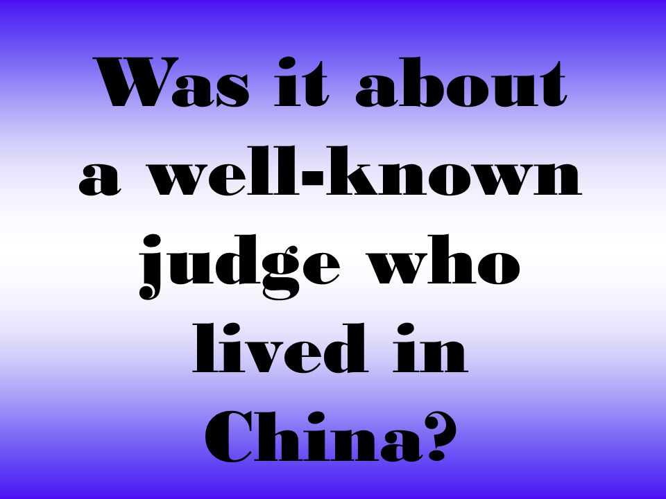 Was it about a well-known judge who lived in China