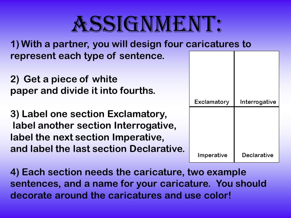 Assignment: With a partner, you will design four caricatures to represent each type of sentence. Get a piece of white.