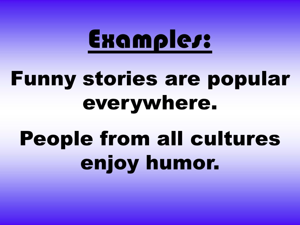 Examples: Funny stories are popular everywhere.