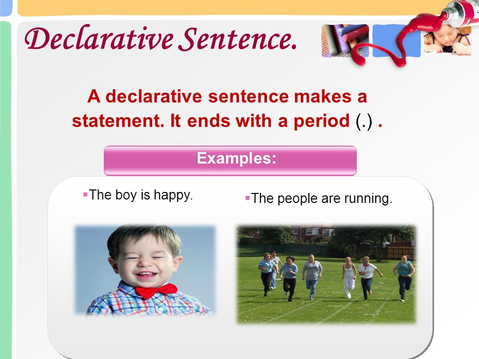 A declarative sentence makes a statement. It ends with a period (.).