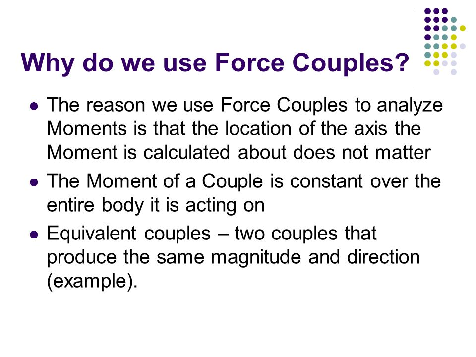 Why do we use Force Couples