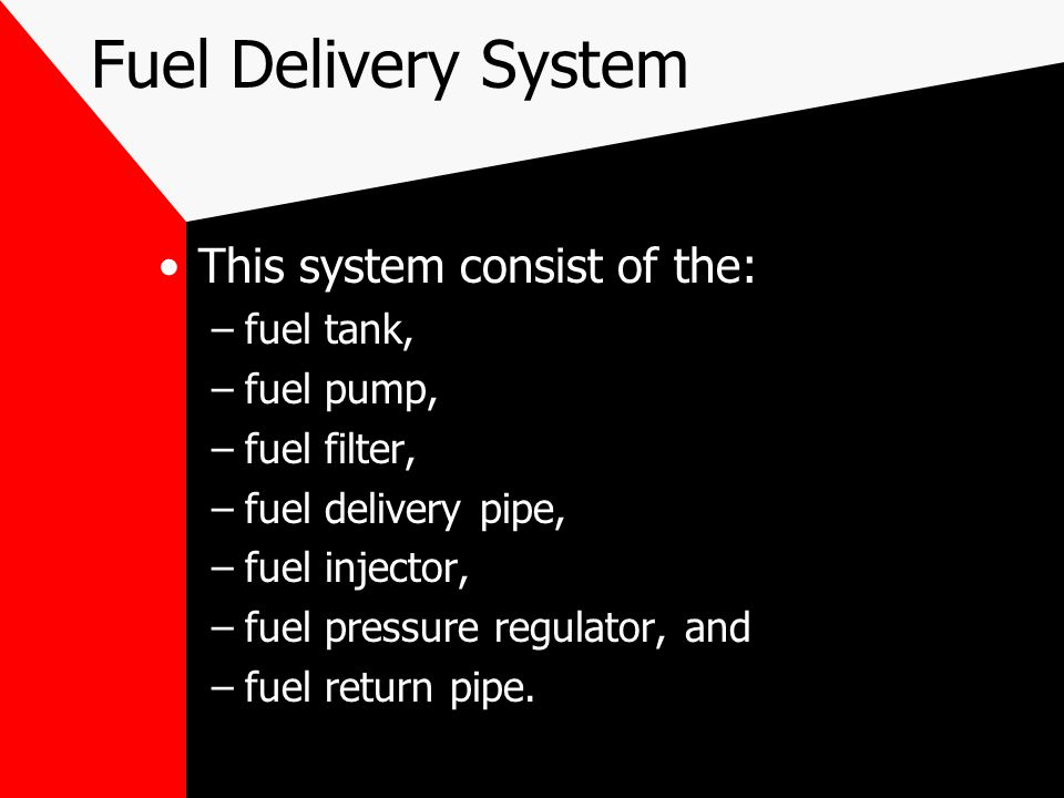 Fuel Delivery System This system consist of the: fuel tank, fuel pump,