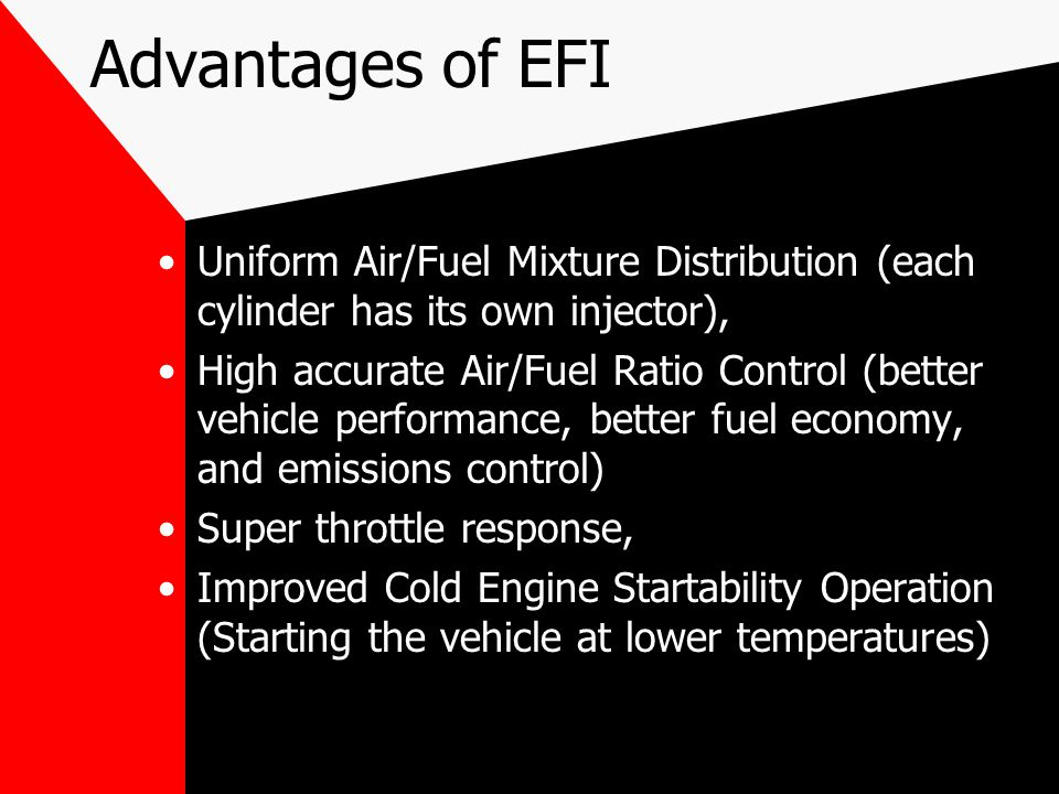 Advantages of EFI Uniform Air/Fuel Mixture Distribution (each cylinder has its own injector),