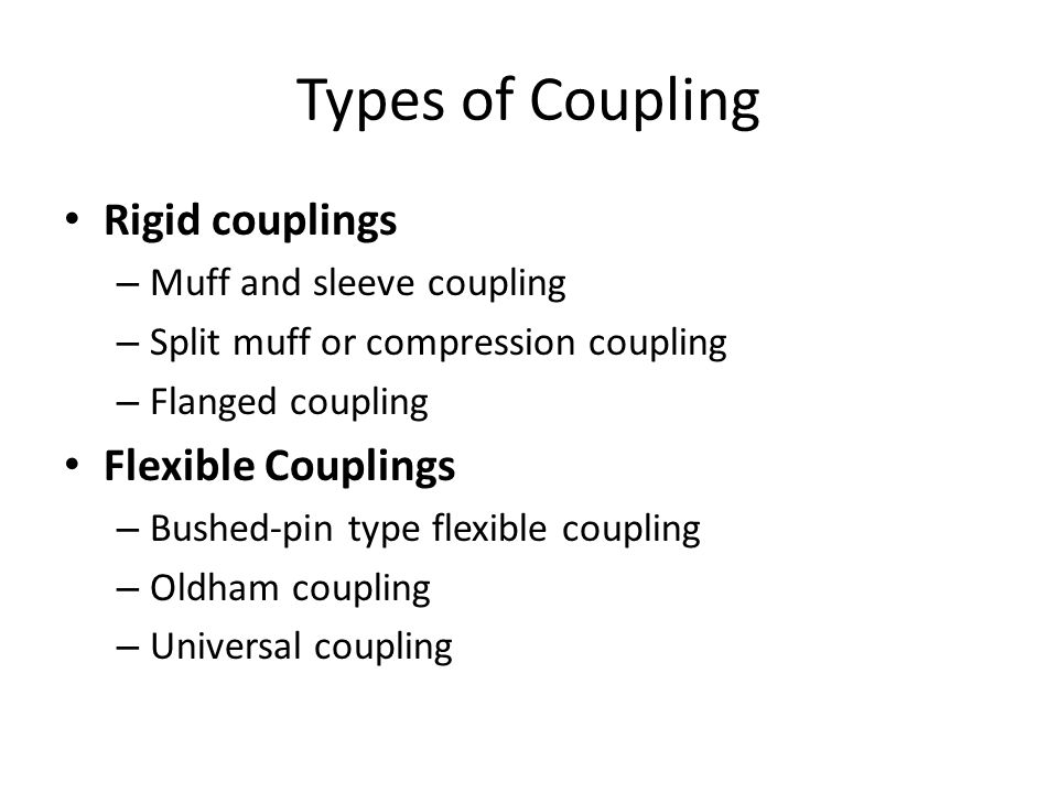 Coupling It is the mechanical element used to connect two