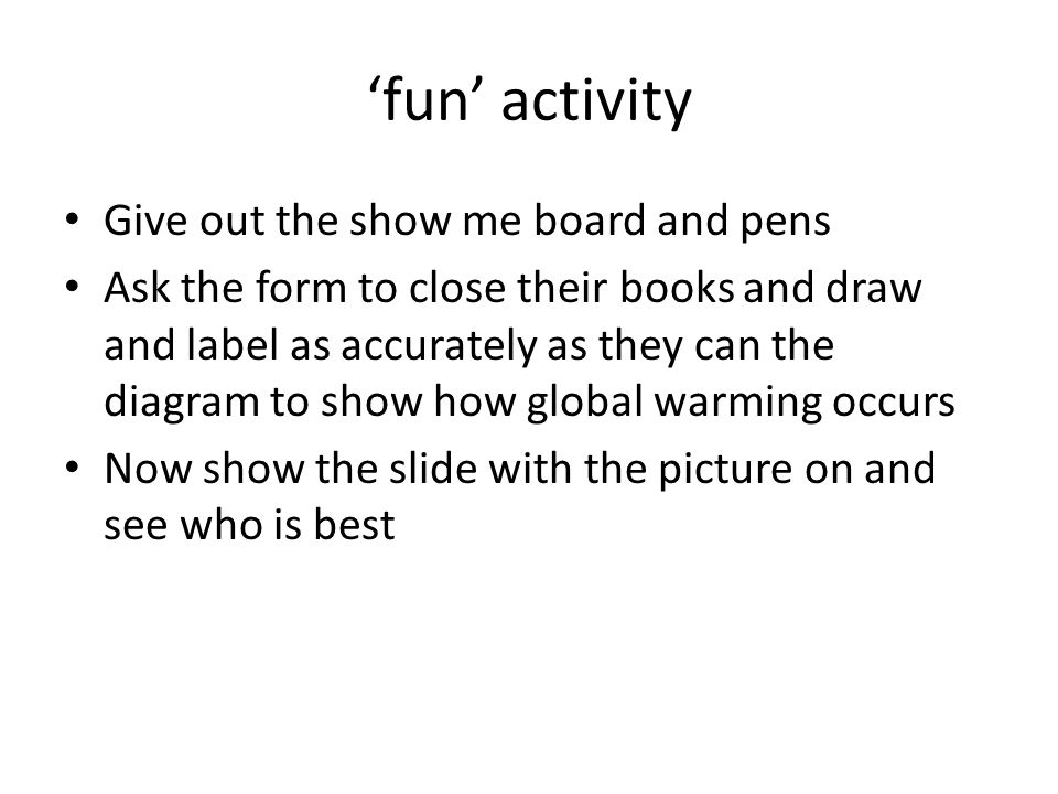 'fun' activity Give out the show me board and pens