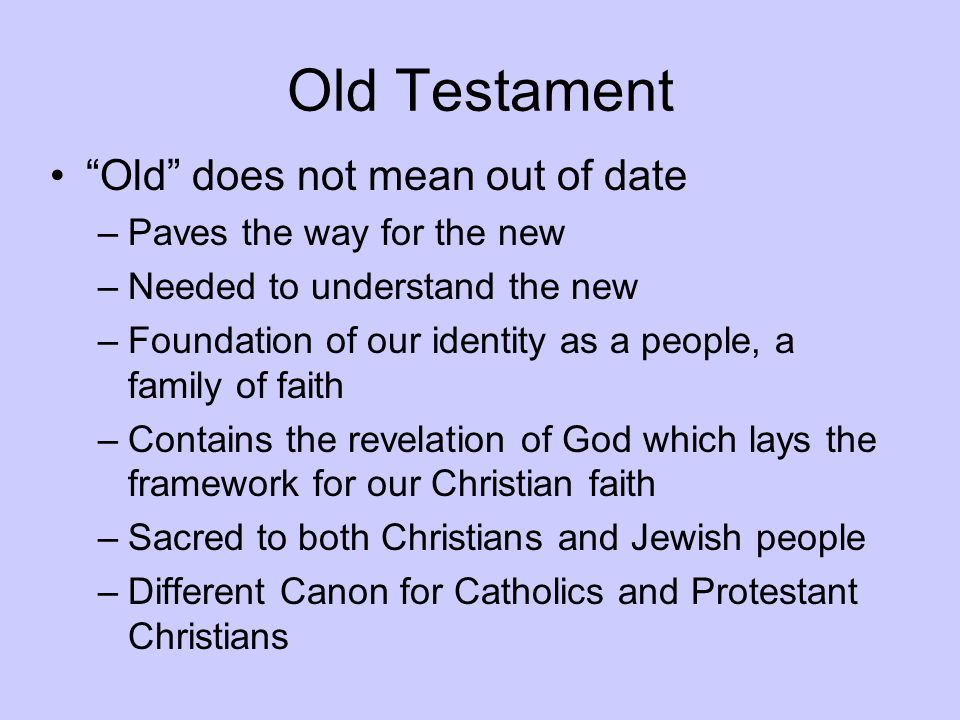 Old Testament Old does not mean out of date