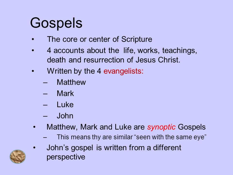 Gospels The core or center of Scripture