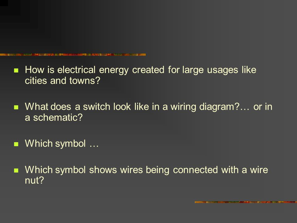 How is electrical energy created for large usages like cities and towns What does a switch look like in a wiring diagram … or in a schematic