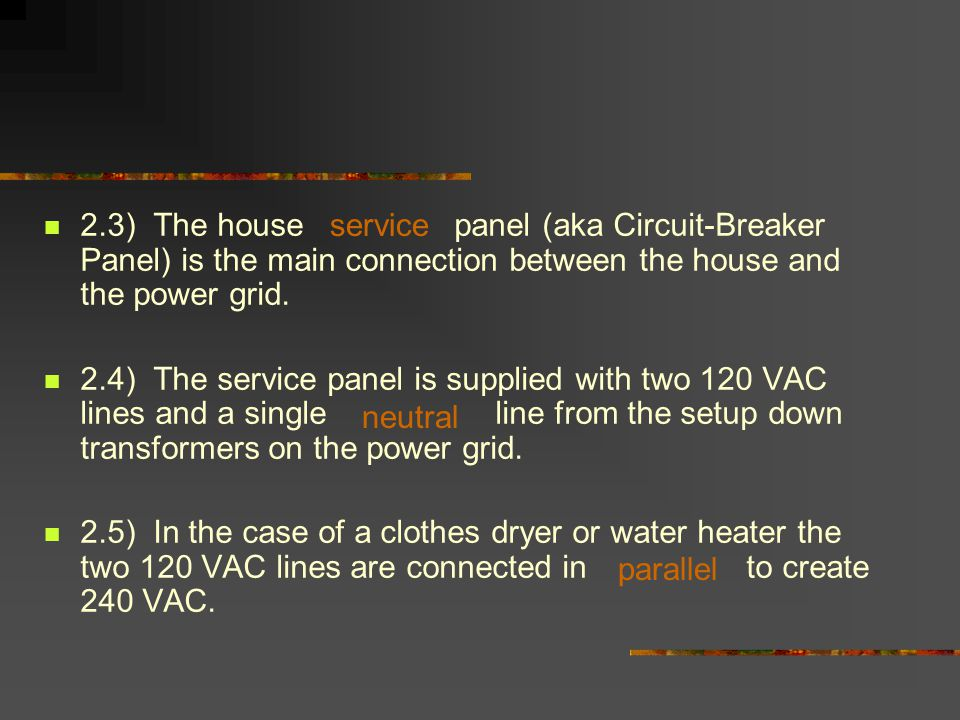 2.3) The house panel (aka Circuit-Breaker Panel) is the main connection between the house and the power grid.