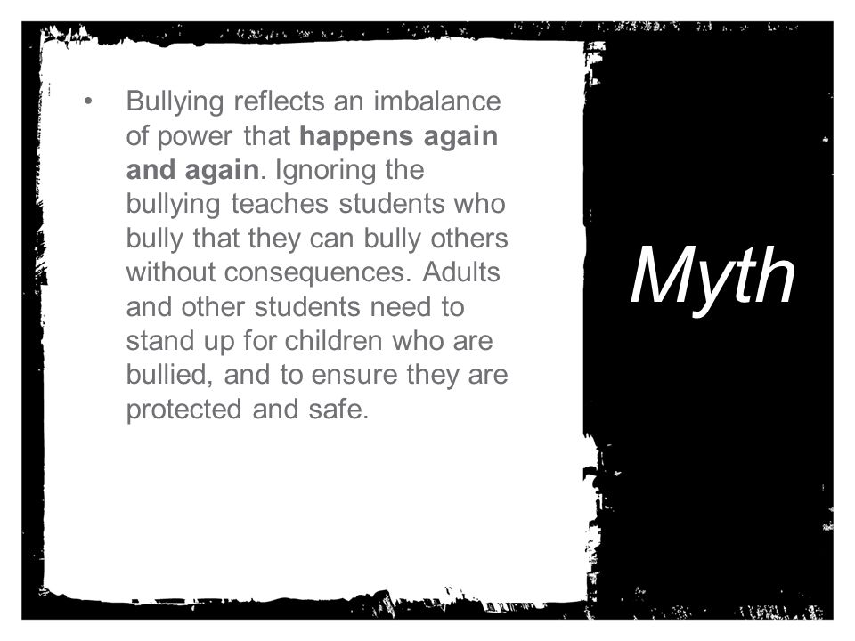 Bullying reflects an imbalance of power that happens again and again