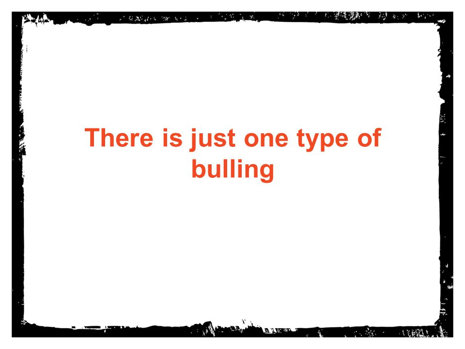 There is just one type of bulling