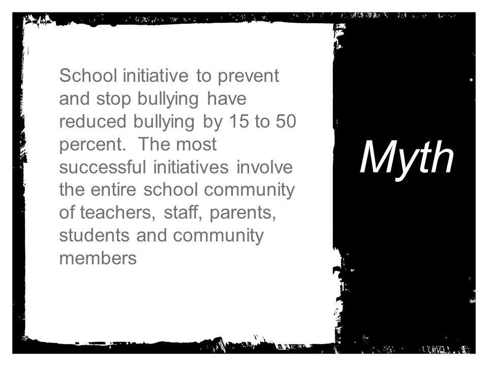 School initiative to prevent and stop bullying have reduced bullying by 15 to 50 percent. The most successful initiatives involve the entire school community of teachers, staff, parents, students and community members