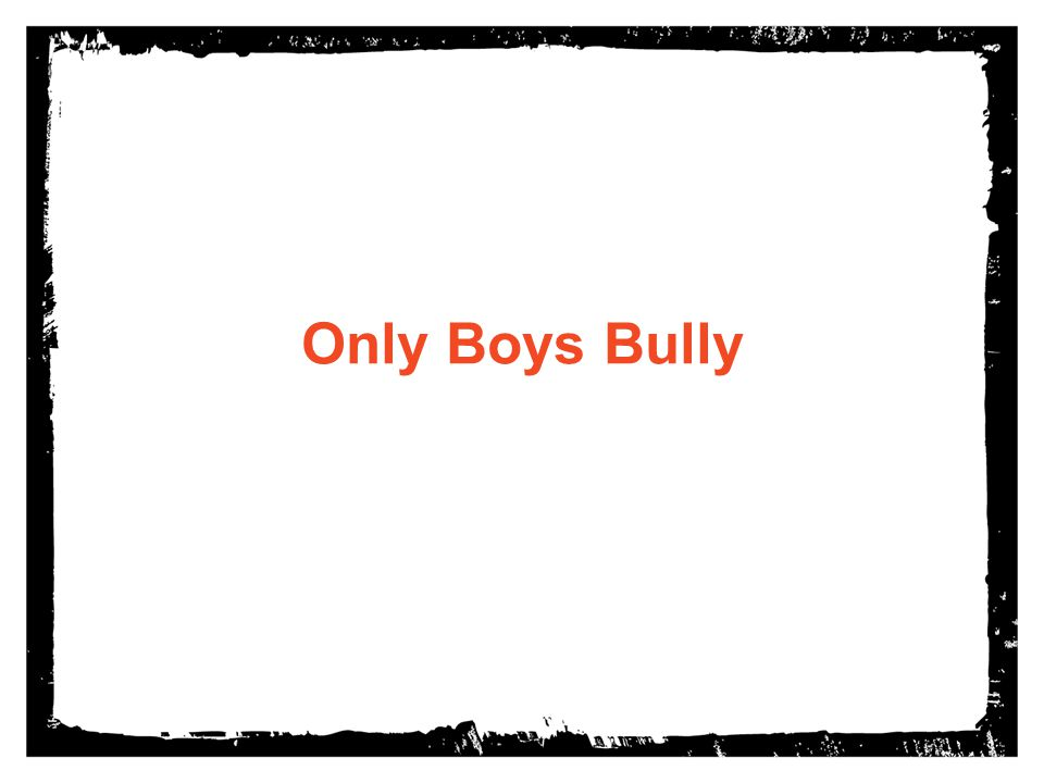Only Boys Bully