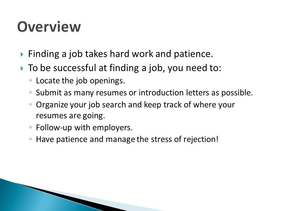 Overview Finding a job takes hard work and patience.