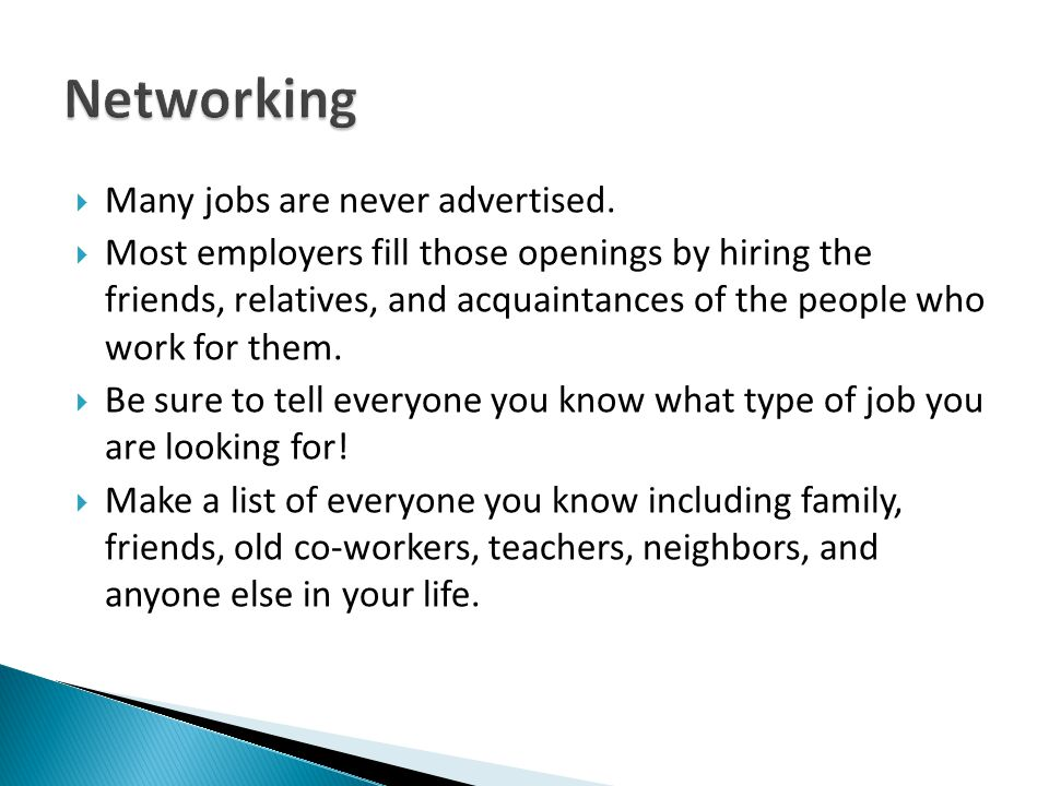 Networking Many jobs are never advertised.