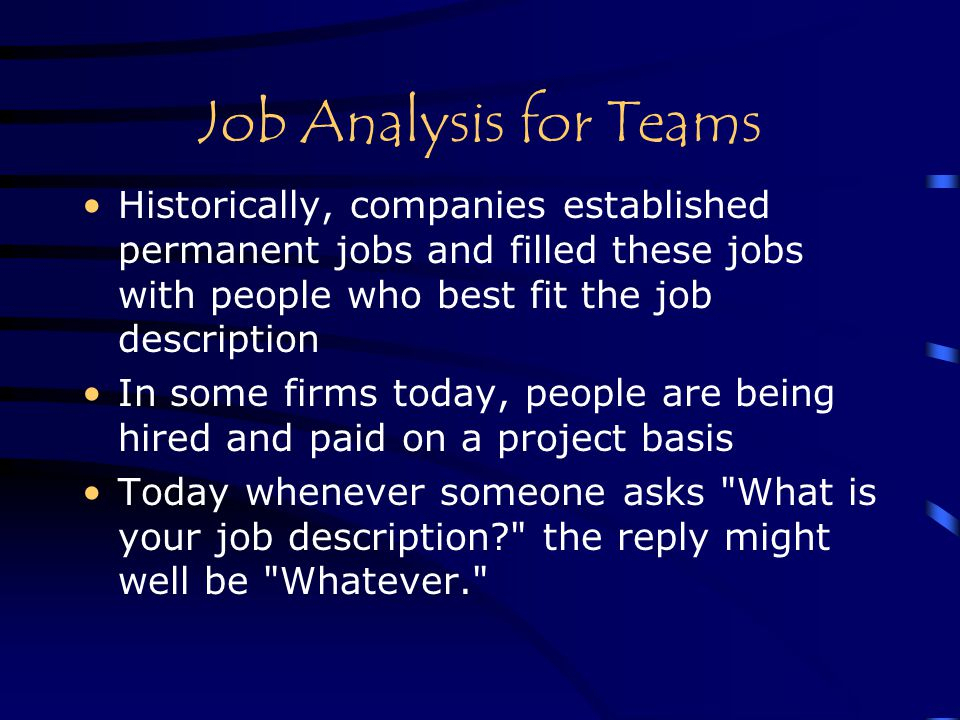 Job Analysis for Teams Historically, companies established permanent jobs and filled these jobs with people who best fit the job description.