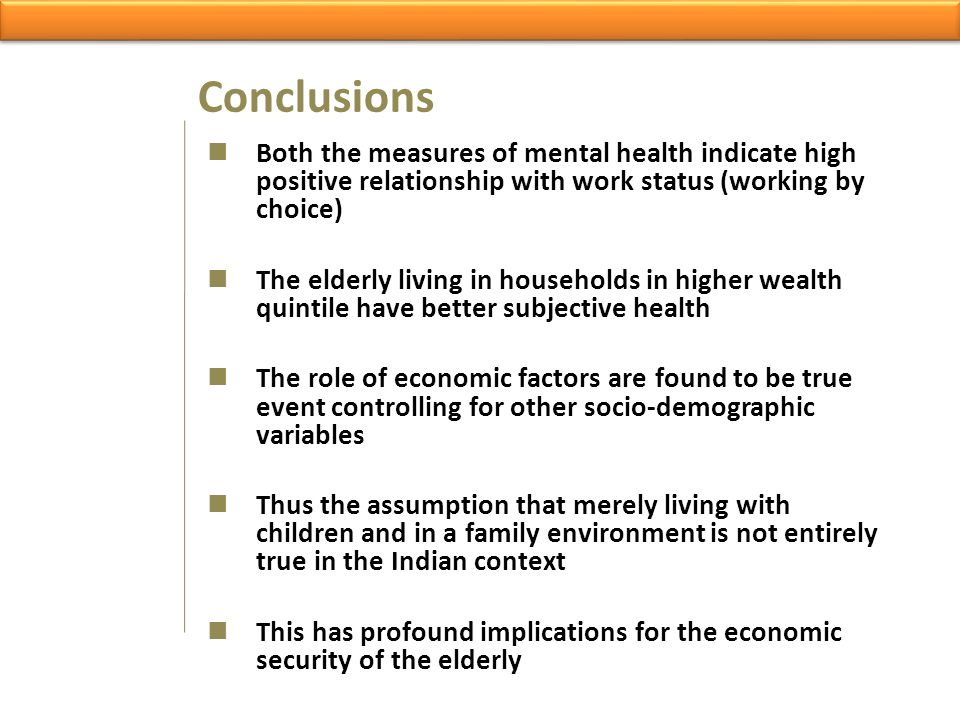Conclusions Both the measures of mental health indicate high positive relationship with work status (working by choice)