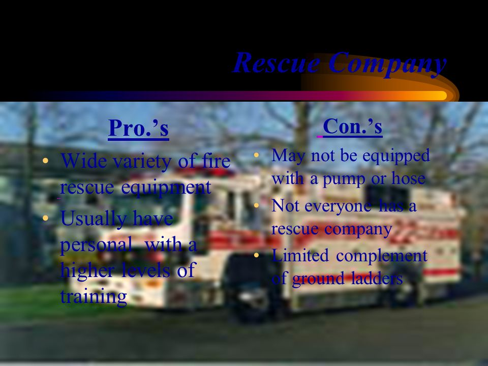 Rescue Company Pro.'s Con.'s Wide variety of fire rescue equipment