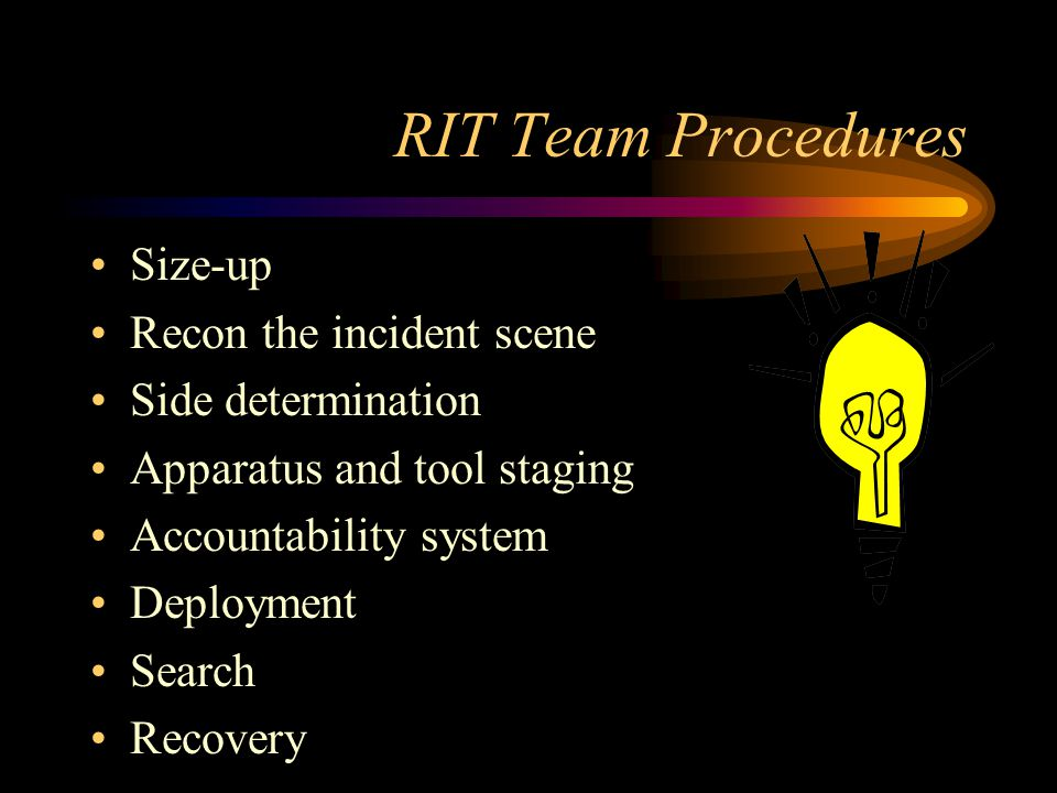 RIT Team Procedures Size-up Recon the incident scene