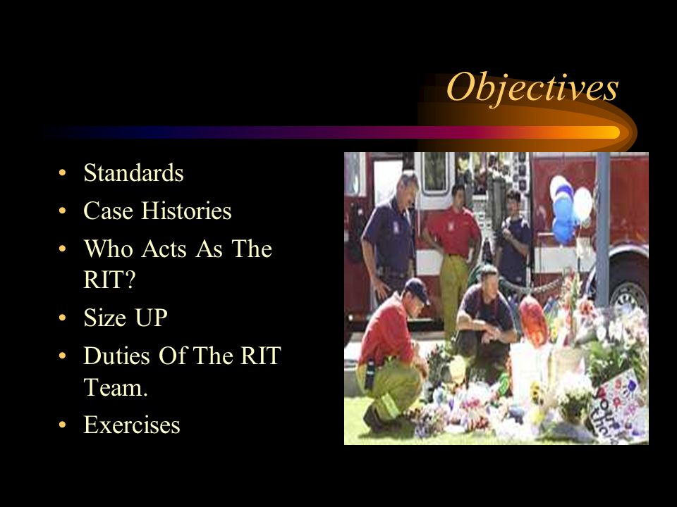 Objectives Standards Case Histories Who Acts As The RIT Size UP