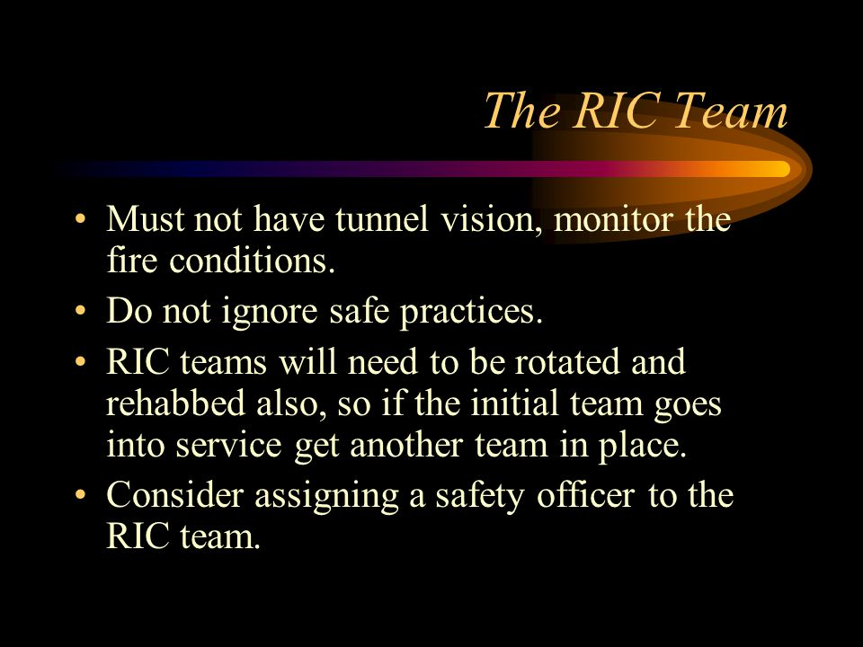 The RIC Team Must not have tunnel vision, monitor the fire conditions.