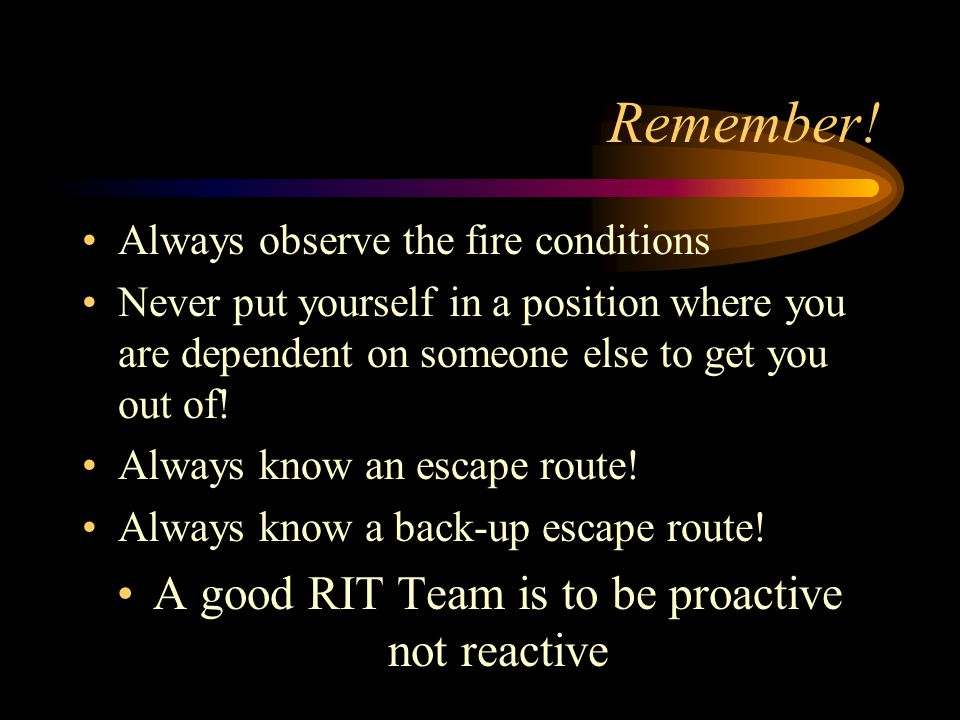 A good RIT Team is to be proactive not reactive