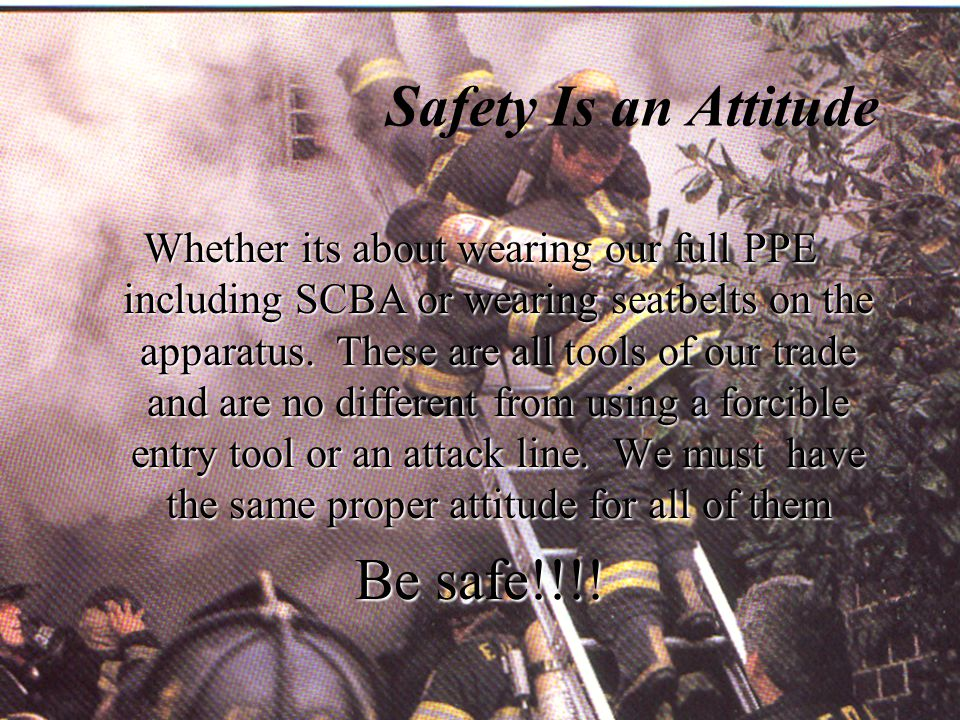 Safety Is an Attitude Be safe!!!!