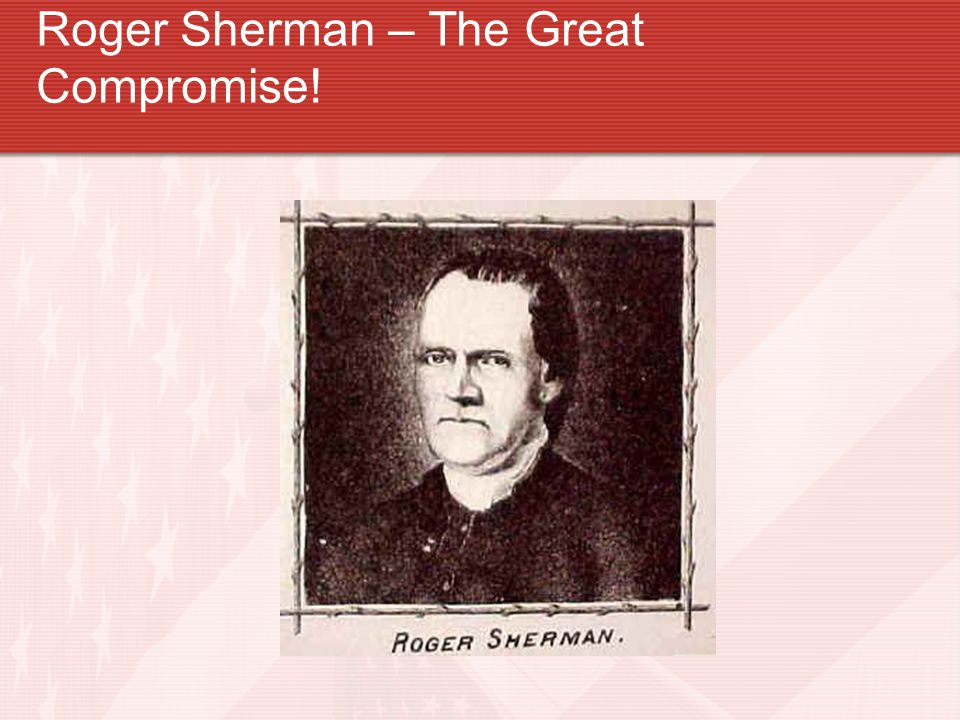 Roger Sherman – The Great Compromise!