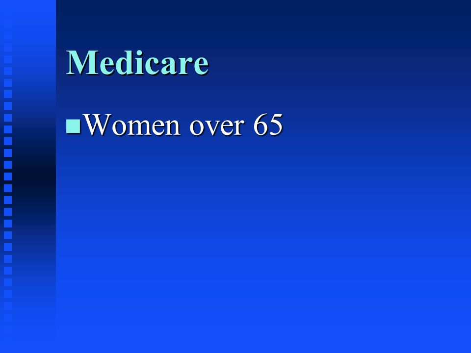 Medicare Women over 65 Medicare pays for mammograms for women over 65.