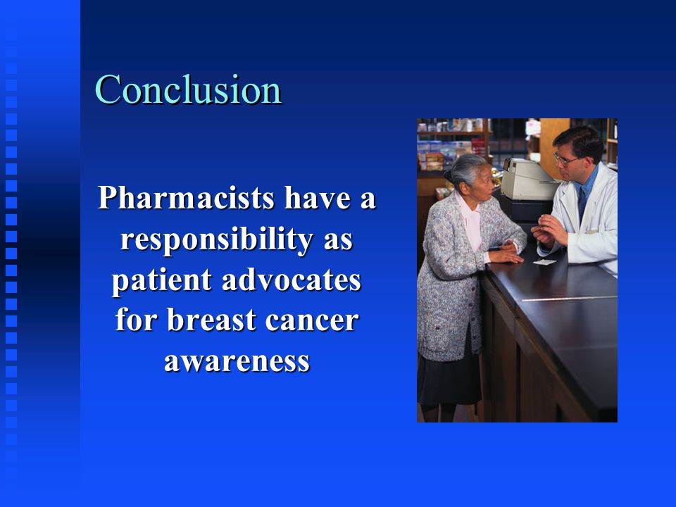 Conclusion Pharmacists have a responsibility as patient advocates for breast cancer awareness.