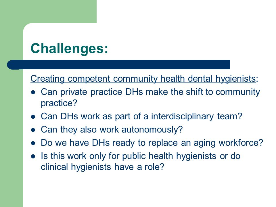 Challenges: Creating competent community health dental hygienists: