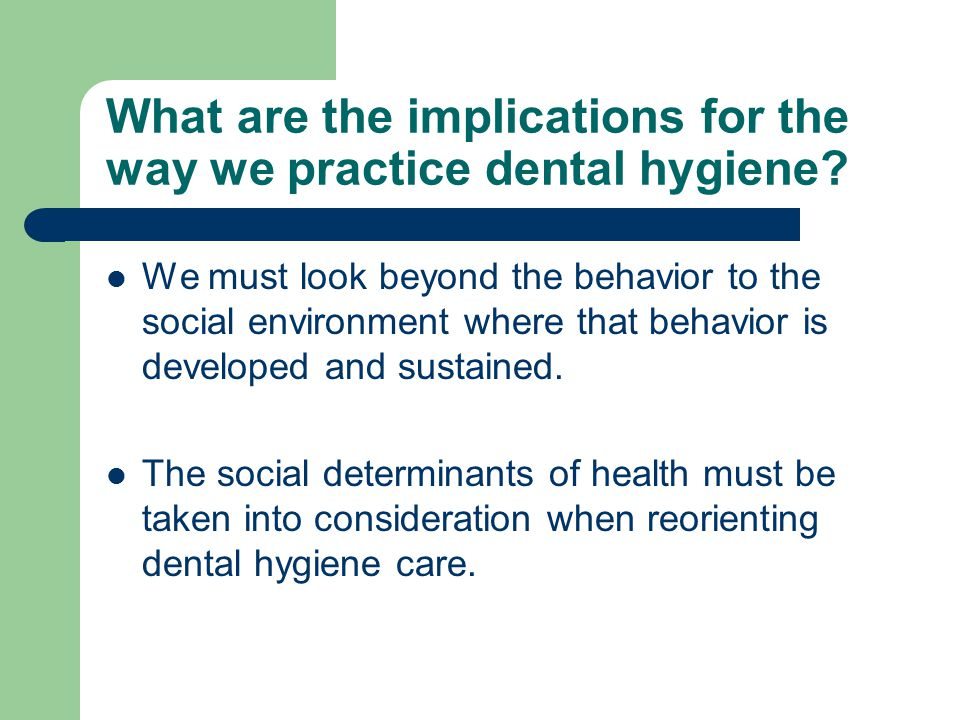 What are the implications for the way we practice dental hygiene