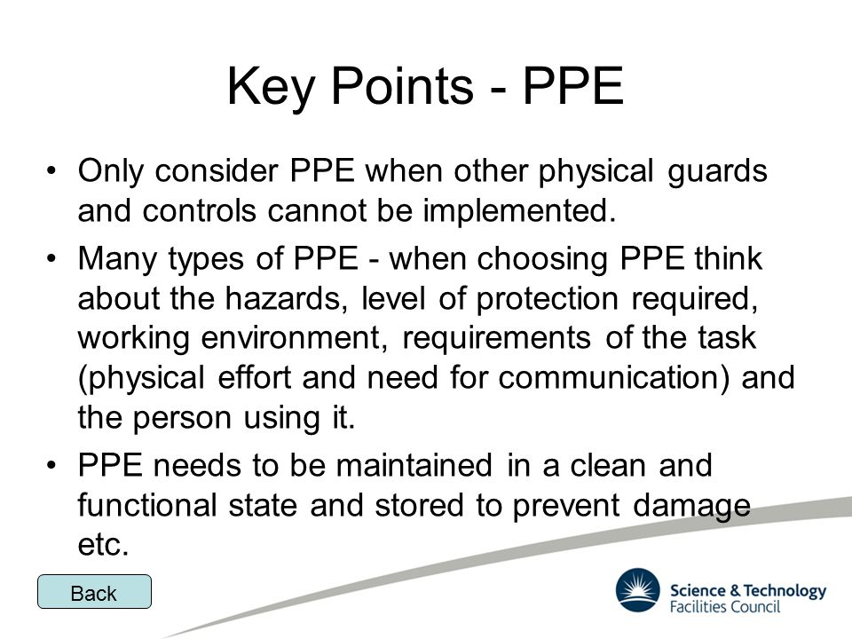 Key Points - PPE Only consider PPE when other physical guards and controls cannot be implemented.