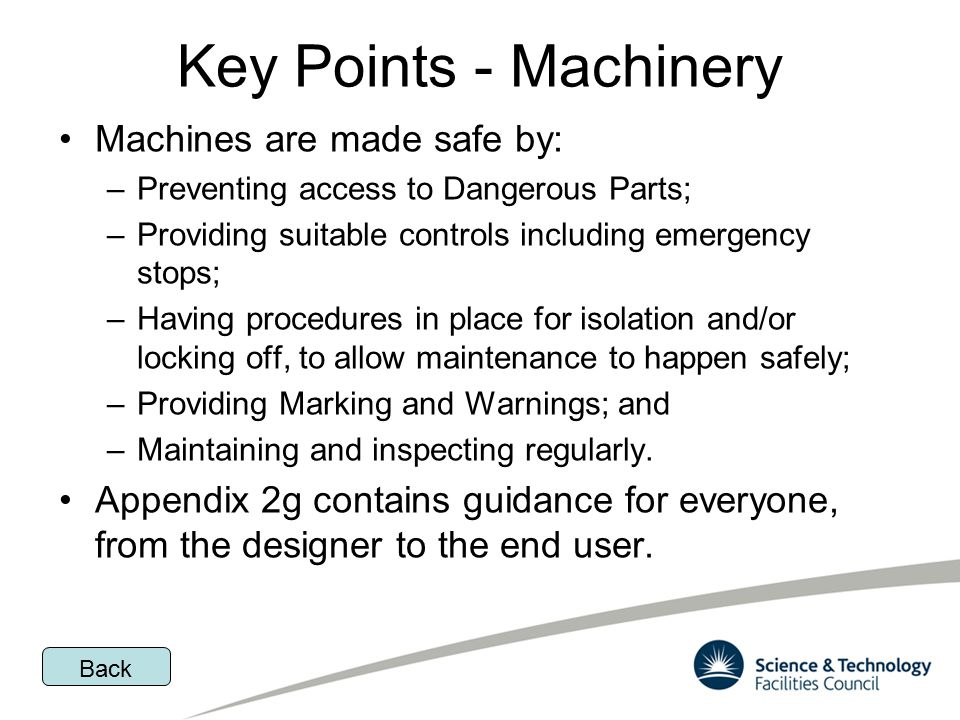 Key Points - Machinery Machines are made safe by: