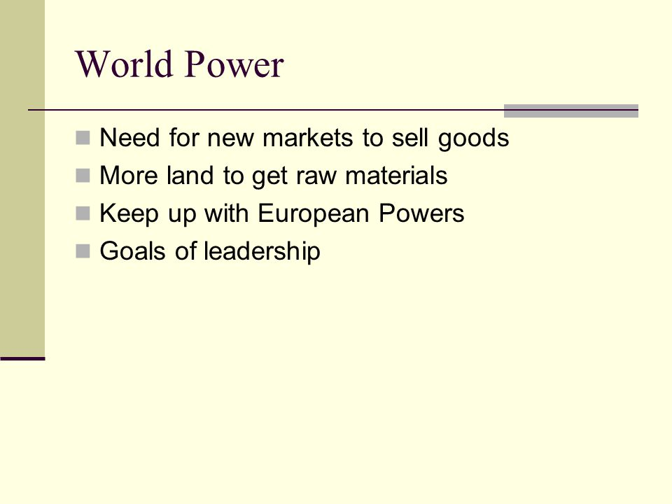 World Power Need for new markets to sell goods