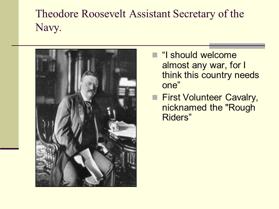 Theodore Roosevelt Assistant Secretary of the Navy.