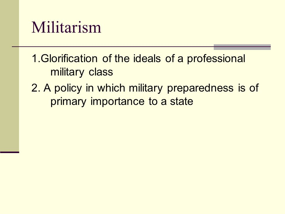 Militarism 1.Glorification of the ideals of a professional military class.