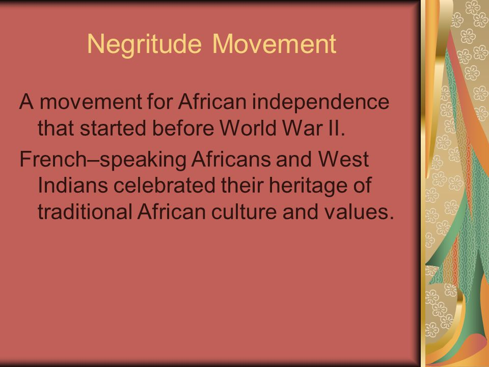 Negritude Movement A movement for African independence that started before World War II.