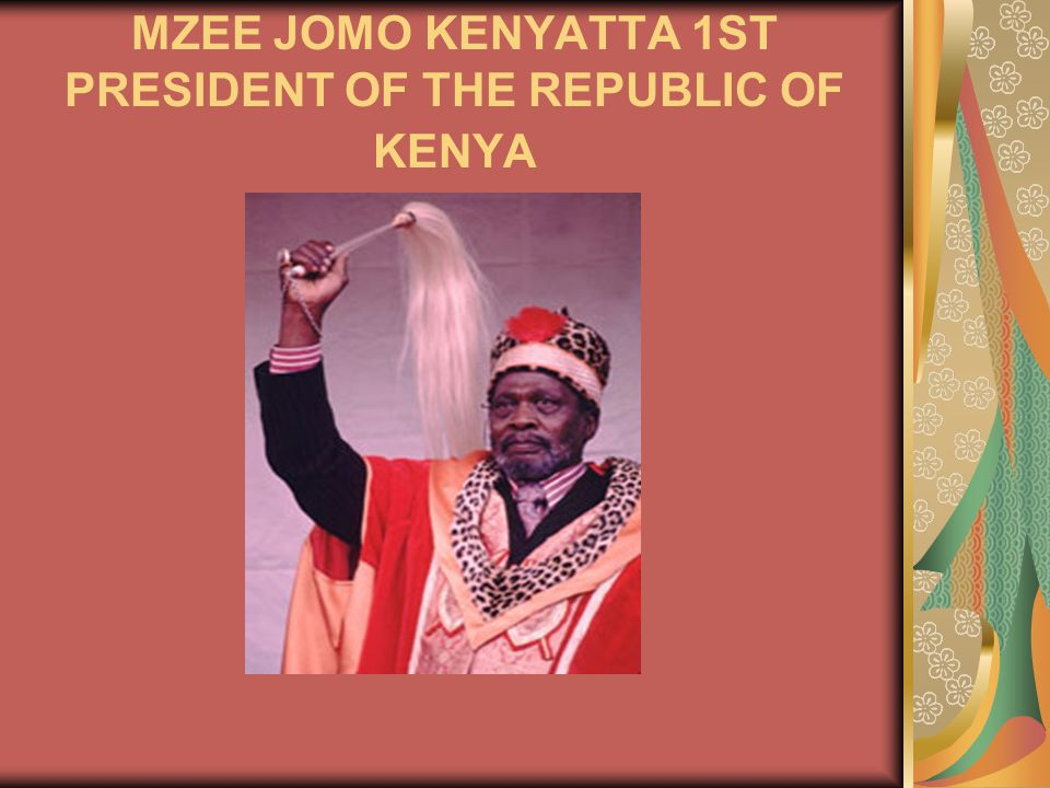 MZEE JOMO KENYATTA 1ST PRESIDENT OF THE REPUBLIC OF KENYA