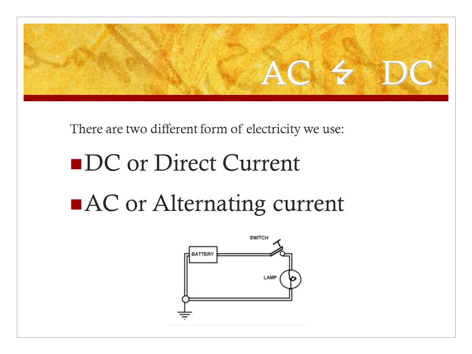AC 7 DC DC or Direct Current AC or Alternating current